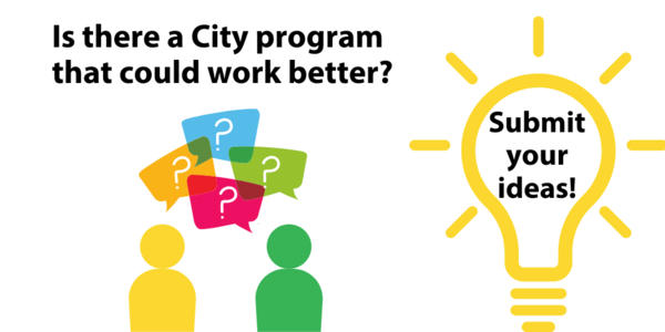 Is there a City program that could work better? Submit your ideas!