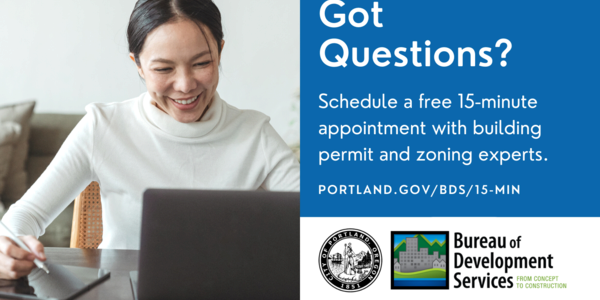 Got Questions? Schedule a free 15-minute appointment with building permit and zoning experts at portland.gov/bds/15-min.