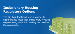 Inclusionary Housing Regulatory Options: The City has developed several options to help buildings meet their Inclusionary Housing requirements, while still meeting the needs of the community.