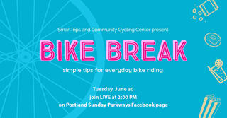 A Bike Break postcard that reads: SmartTrips and Community Cycling Center present Bike Break, simple tips for everyday bike riding. Tuesday, June 30th. Join Live at 2 pm on Portland Sunday Parkways Facebook page.