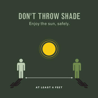 "An illustration of two people standing apart as the sun shines. An arrow indicates they are at least 6 feet away from each other. Text reads ""Don't throw shade. Enjoy the sun safely."""