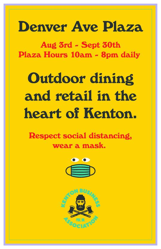 Denver Ave Plaza, Aug 3-Sept 30, Plaza hours 10 am - 8 pm daily, Outdoor dining and retail in the heart of Kenton. Respect social distancing, wear a mask.